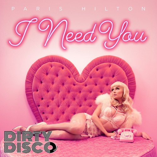 Paris Hilton - I Need You (Dirty Disco Mainroom Remix) WEB PREVIEW