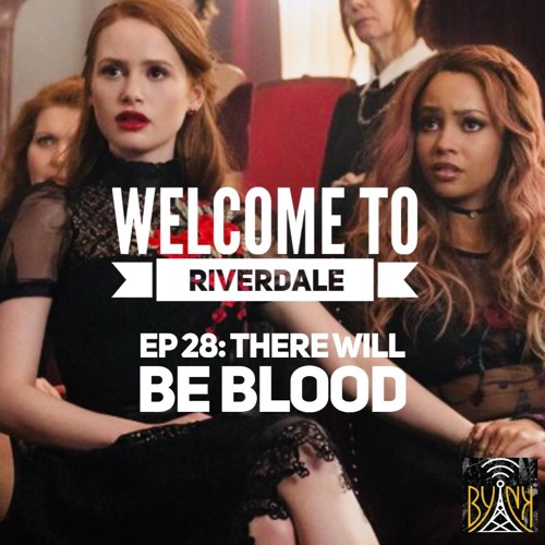 Wecome To Riverdale | Ep 28: There Will Be Blood [ #WTRpod ]