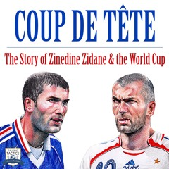 Coup de tête: The Story of Zinedine Zidane & the World Cup