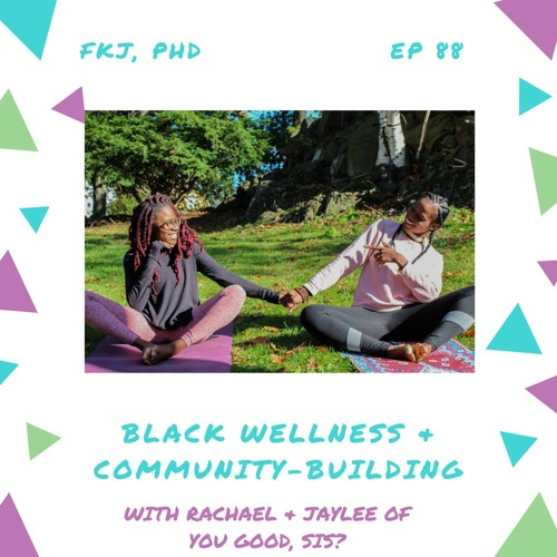 EP 88: Black Wellness & Community-Building with Rachael & Jaylee of You Good, Sis?
