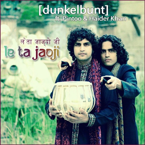लेता जाज्यो जी Le Ta Jaoji [dunkelbunt] ft Pintoo & Haider Khan FREE DOWNLOAD