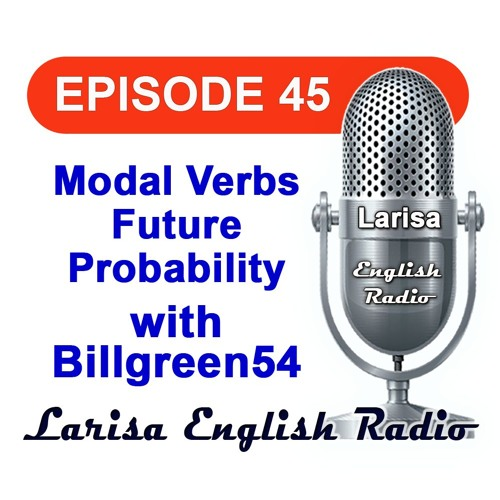 Modal Verbs Future Probability with Billgreen54 English Radio Episode 45