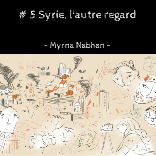 Ça, j'écoute! # 5 Syrie, l'autre regard