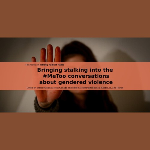 Bringing stalking into the #MeToo conversations about gendered violence