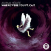 Animal HÖuse - Where Were You (feat. Cait)
