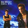 Go West - Call Me (1985)