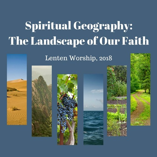 Landscapes of Our Faith: The Road     Pastor Marty Raths Palm Sunday 2018