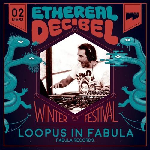 ETHEREAL DECIBEL WINTER FESTIVAL 2018 - LOOPUS IN FABULA