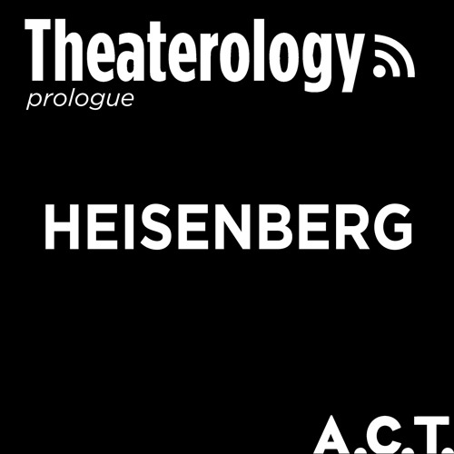 An A.C.T. Prologue Discussion: Heisenberg
