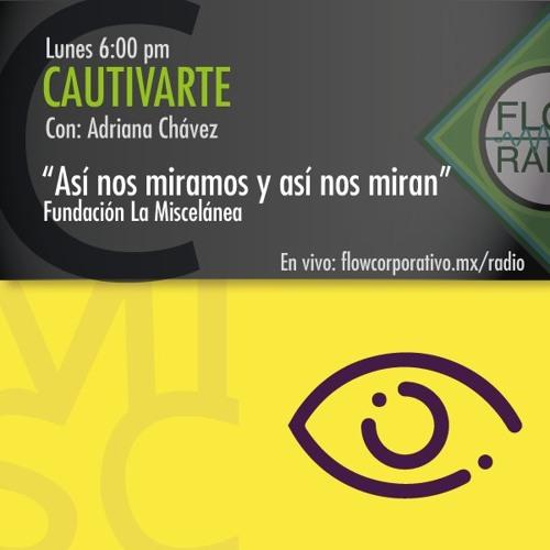 """CautivArte 108 - """"Así nos miramos y así nos miran"""" Fundación La Miscelánea"""