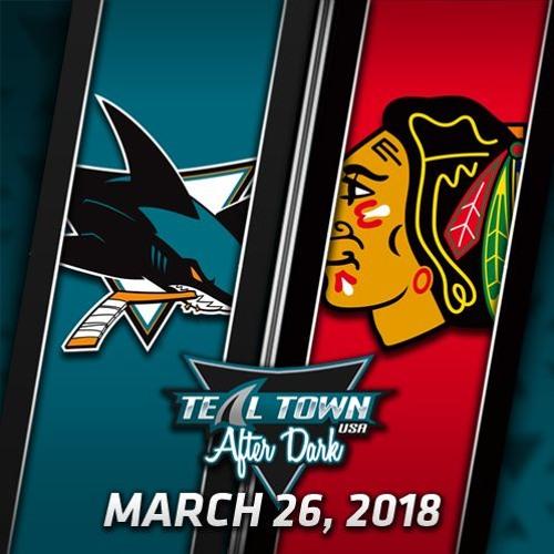 Teal Town USA After Dark (Postgame) Sharks @ Blackhawks - 3-26-2018