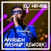 Anirudh Mashup(Rework) DJ HA-RIZ