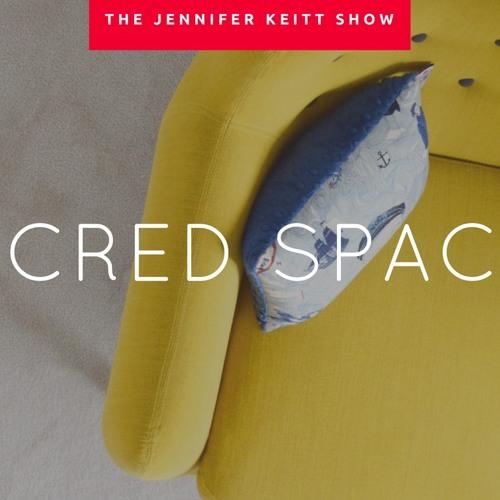 The Jennifer Keitt Show: Sacred Spaces