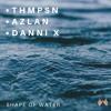 Thmpsn & Azlan - Shape Of Water (feat. Danni X)[Original Mix]