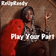 """ReUpReedy """"Play Your Part"""""""