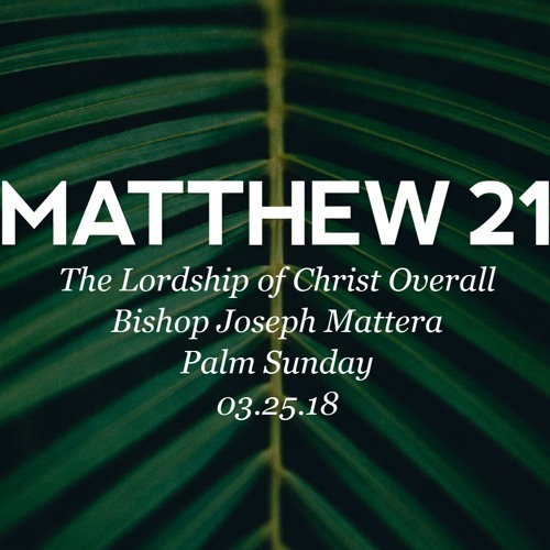 03.25.18 - Palm Sunday - Matthew 21 - The Lordship of Christ Overall - Bishop Joseph Mattera