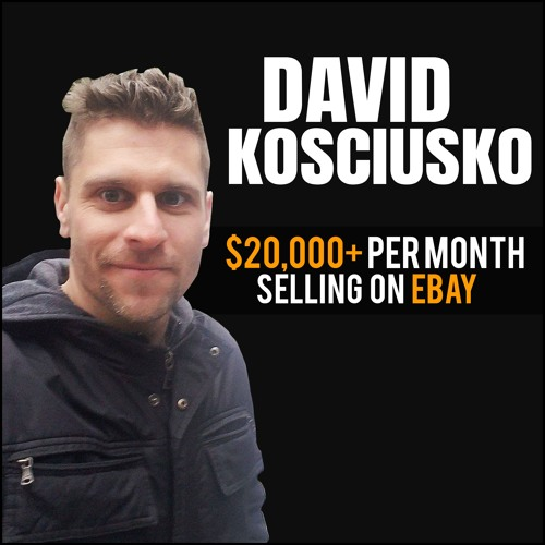 David Kosciusko: $30,000+ Per Month Selling on eBay