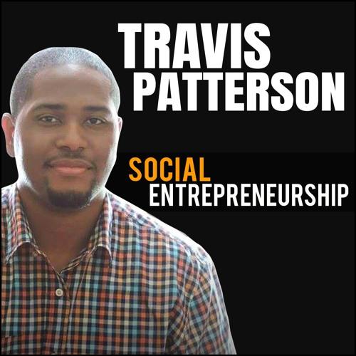 Travis Patterson: Social Entrepreneurship For Purpose And Profit