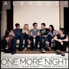 One More Night - Alex Goot And Friends