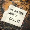 No Matter What I Do...