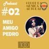 EP 02 - Meu Amigo Pedro
