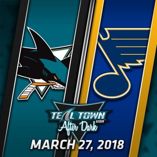 Teal Town USA After Dark (Postgame) Sharks @ Blues - 3-27-2018