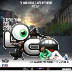 Steve YM5 - El Mas Loco (ft. 4Astrof YM, Young P YM & Jay Dee B)