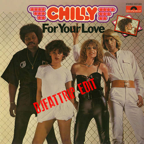 Chilly - For Your Love (djFATtrip Edit) (Free Download Click BUY)