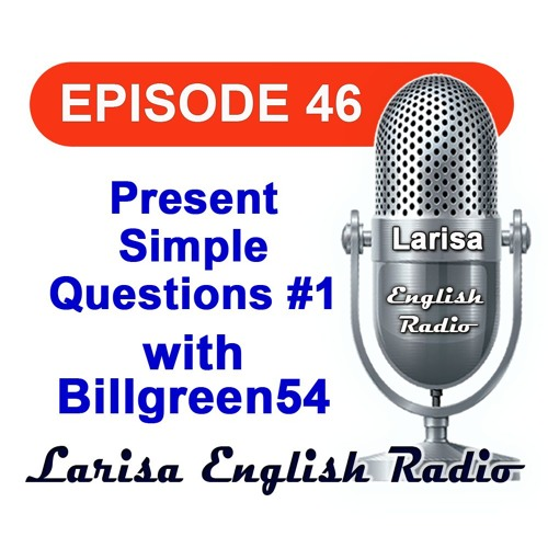 Present Simple Questions 1 with Billgreen54 English Radio Episode 46