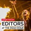 Concert Podcast 001: Editors in de Ziggo Dome