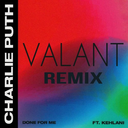 Charlie Puth - Done For Me (feat. Kehlani) [VALANT REMIX]