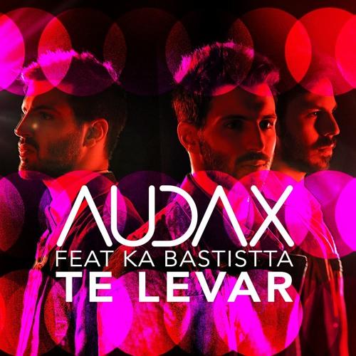 Audax feat. KaBatistta - Te Levar (Original Mix)
