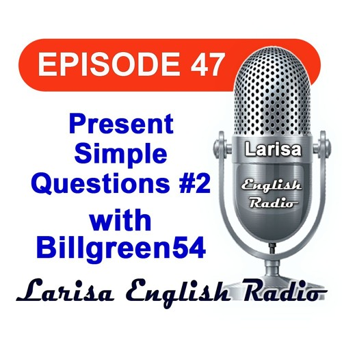 Present Simple Questions 2 with Billgreen54 English Radio Episode 47