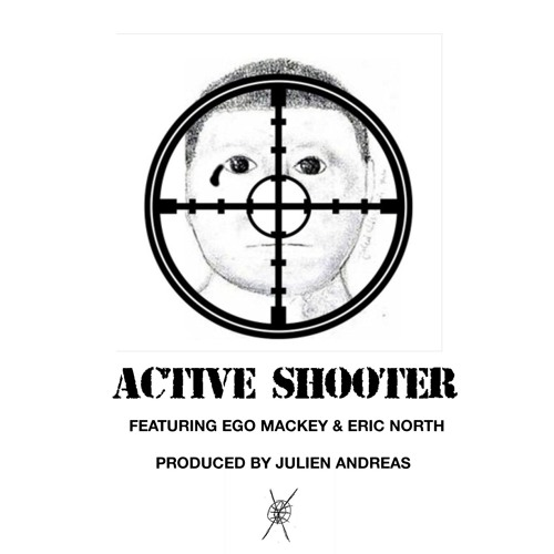 Active Shooter (ego mackey & eric north) [prod. JULIEN ANDREAS]