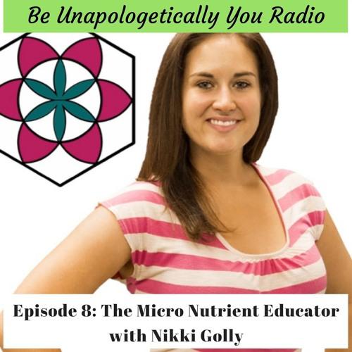 Episode 8: The Micro Nutrient Educator - Nikki Golly