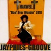 JAYPHIES & MAXWELL - Don't Ever Wonder (Jayphies-Groove) 2018