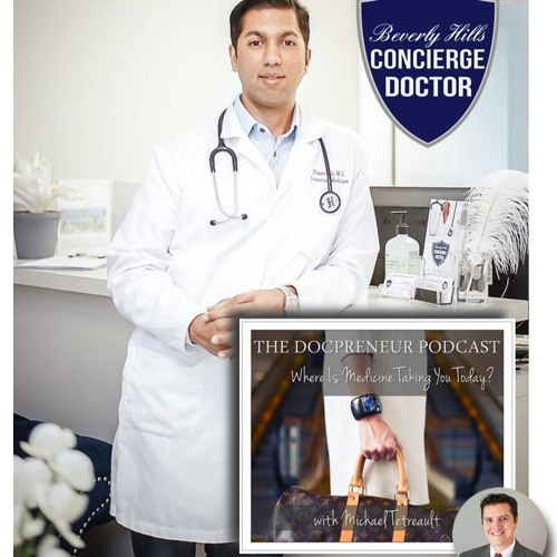 EP. 135 | The DOCPRENEUR PODCAST: Meet Ehsan Ali, MD, Beverly Hills Concierge Doctor