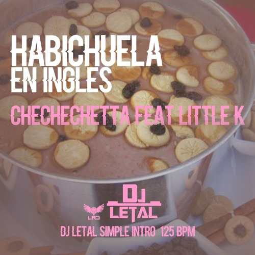 HABICHUELA EN INGLES - CHECHECHETTA FEAT LITTLE K - DJ LETAL