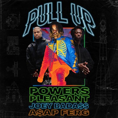 Powers Pleasant x Joey Bada$$ x A$AP Ferg - Pull Up