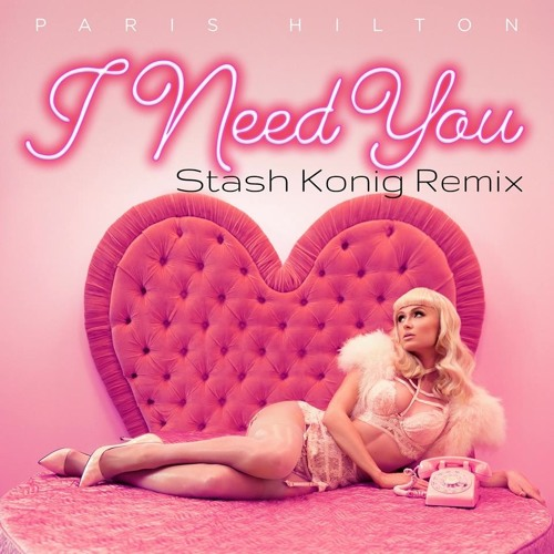 Paris Hilton - I Need You (Stash Konig Remix)