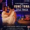 Ishq Tera | Sonu Nigam | Shreya Ghoshal | 320Kbps | Hindi Song 2018