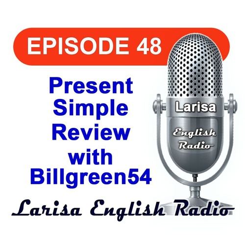 Present Simple Review with Billgreen54 English Radio Episode 48