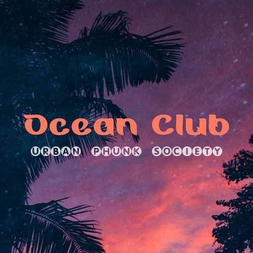 Urban Phunk Society - Ocean Club (Exclusive Preview)
