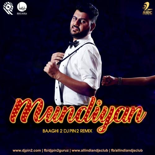 """Mundiyan """"Baaghi 2"""" (DJ Pin2 Remix)"""