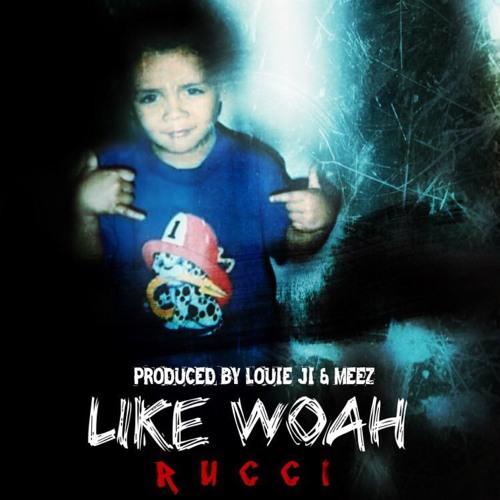 Rucci - Like Woah (Prod. Louie Ji & Meez)