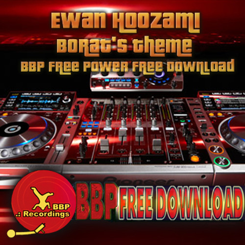 Ewan Hoozami - Borat's Theme (BBP Free Power Hour Download)