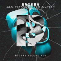 Joel Fletcher & Tom Clayton - Broken feat. Bianca