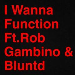 I Wanna Function Ft. Rob Gambino & Blunted