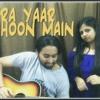 Tera Yaar Hoon Mein (Short Cover w/ Priya Saxena)