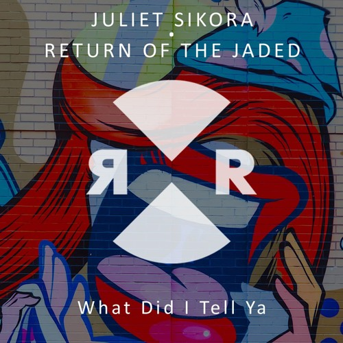 Juliet Sikora, Return Of The Jaded - What Did I Tell Ya (Original) // OUT NOW
